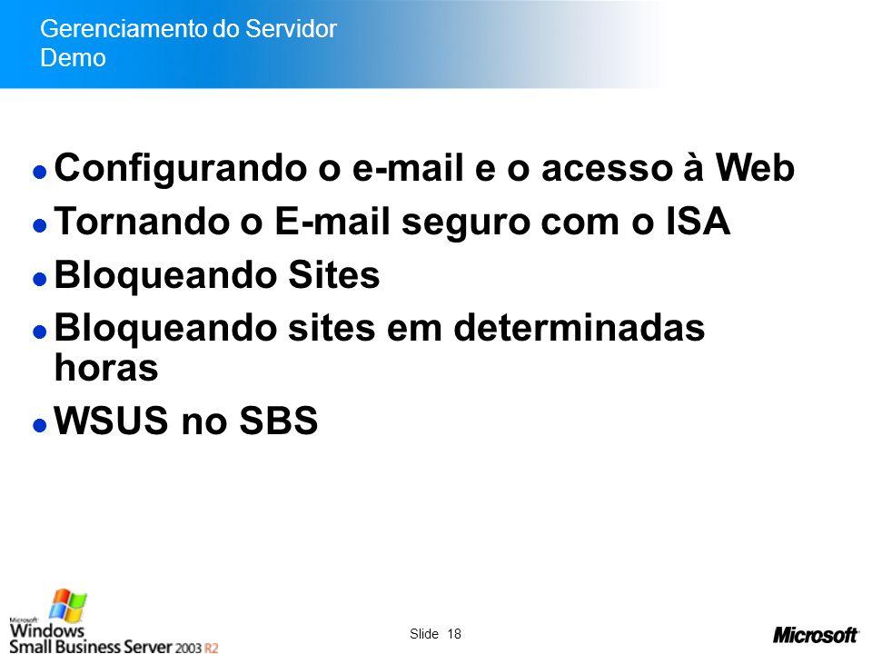 Slide 18 Gerenciamento do Servidor Demo Configurando o e-mail e o acesso à Web Tornando o E-mail seguro com o ISA Bloqueando Sites Bloqueando sites em