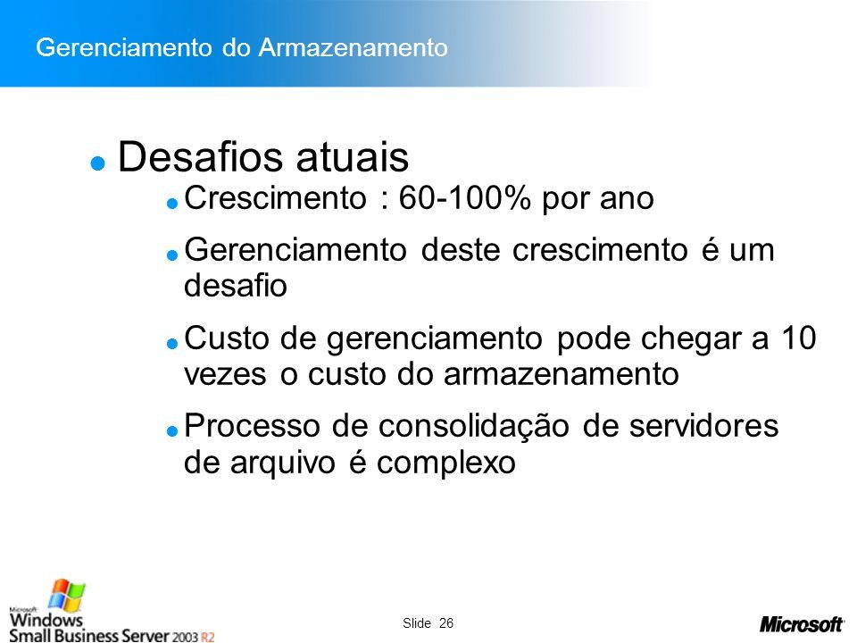 Slide 26 Gerenciamento do Armazenamento Desafios atuais Crescimento : 60-100% por ano Gerenciamento deste crescimento é um desafio Custo de gerenciame