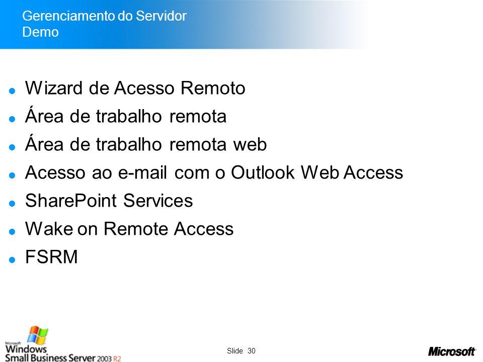 Slide 30 Gerenciamento do Servidor Demo Wizard de Acesso Remoto Área de trabalho remota Área de trabalho remota web Acesso ao e-mail com o Outlook Web