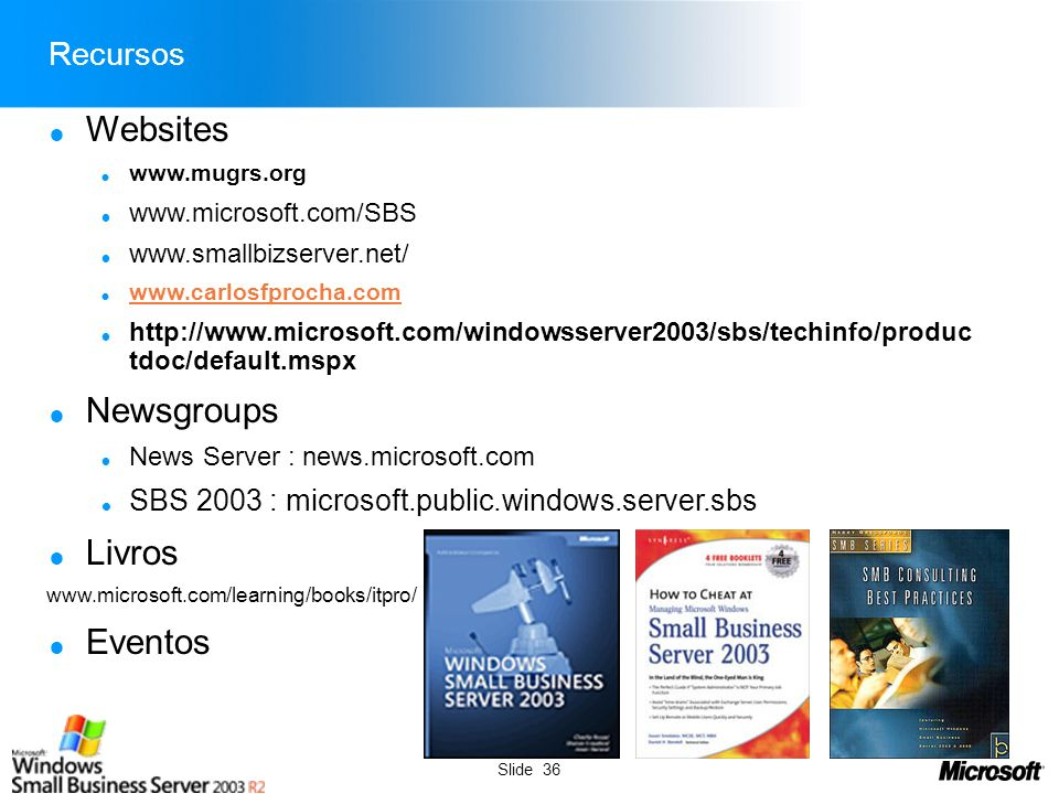 Slide 36 Recursos Websites www.mugrs.org www.microsoft.com/SBS www.smallbizserver.net/ www.carlosfprocha.com http://www.microsoft.com/windowsserver200