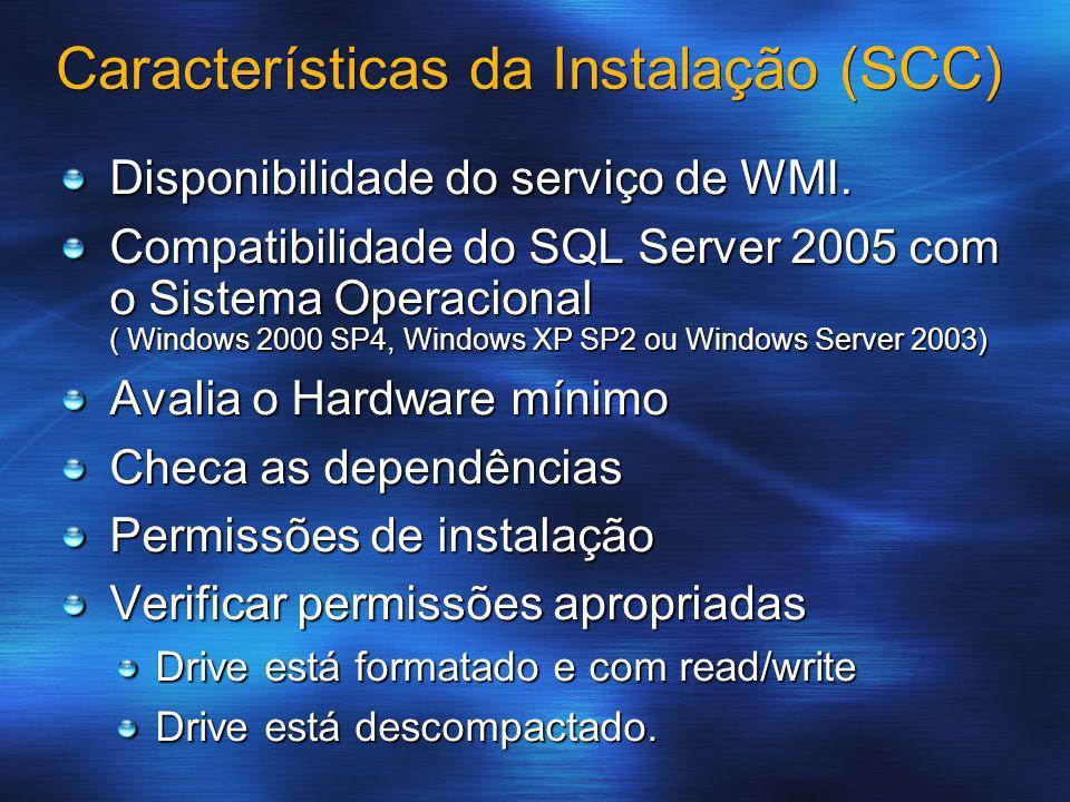 Características da Instalação (SCC) Disponibilidade do serviço de WMI. Compatibilidade do SQL Server 2005 com o Sistema Operacional ( Windows 2000 SP4