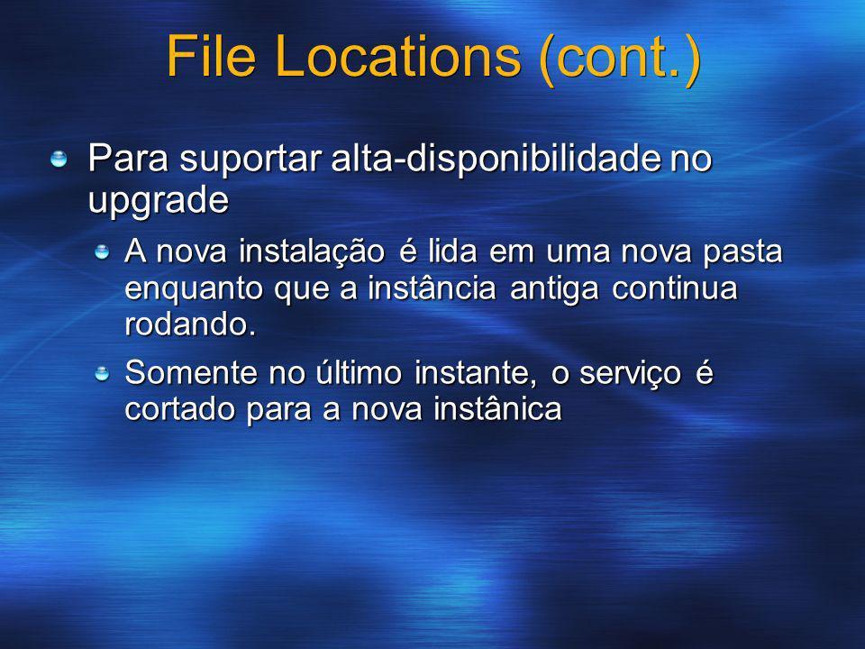 File Locations (cont.) Para suportar alta-disponibilidade no upgrade A nova instalação é lida em uma nova pasta enquanto que a instância antiga contin