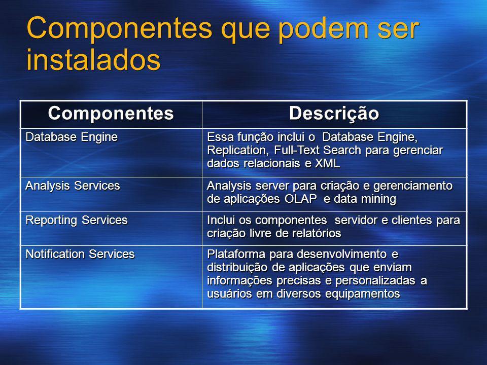 Componentes que podem ser instalados Componentes Descrição Database Engine Essa função inclui o Database Engine, Replication, Full-Text Search para ge
