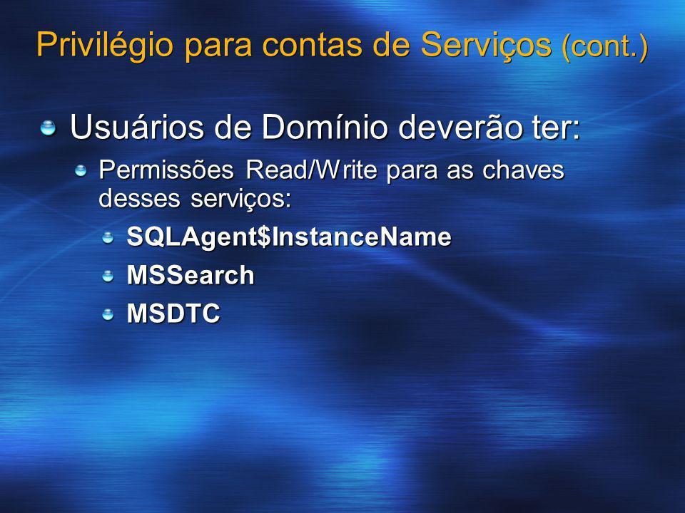 Privilégio para contas de Serviços (cont.) Usuários de Domínio deverão ter: Permissões Read/Write para as chaves desses serviços: SQLAgent$InstanceNam