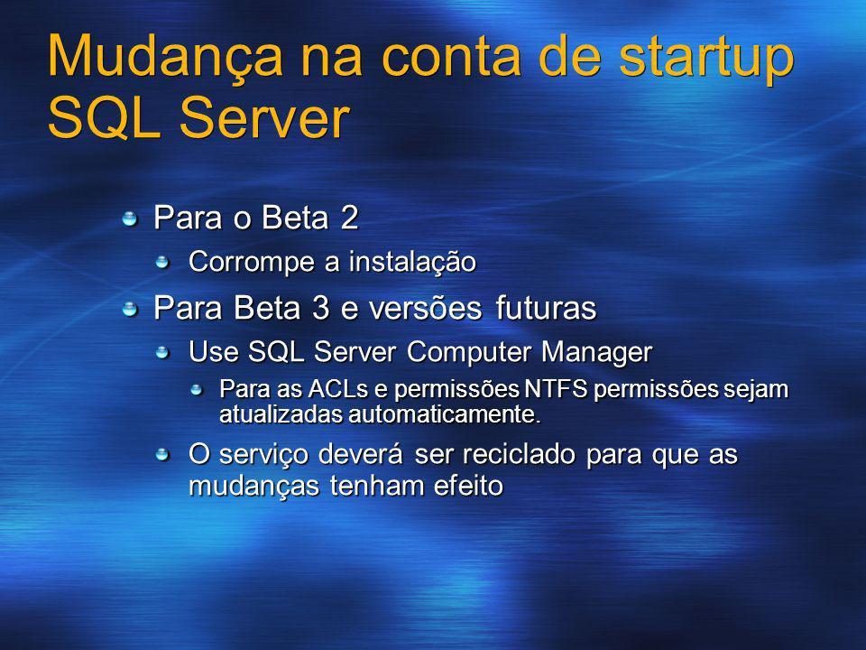 Mudança na conta de startup SQL Server Para o Beta 2 Corrompe a instalação Para Beta 3 e versões futuras Use SQL Server Computer Manager Para as ACLs