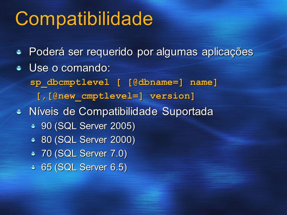 Compatibilidade Poderá ser requerido por algumas aplicações Use o comando: sp_dbcmptlevel [ [@dbname=] name] [,[@new_cmptlevel=] version] [,[@new_cmpt