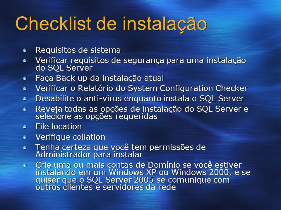 Checklist de instalação Requisitos de sistema Verificar requisitos de segurança para uma instalação do SQL Server Faça Back up da instalação atual Ver