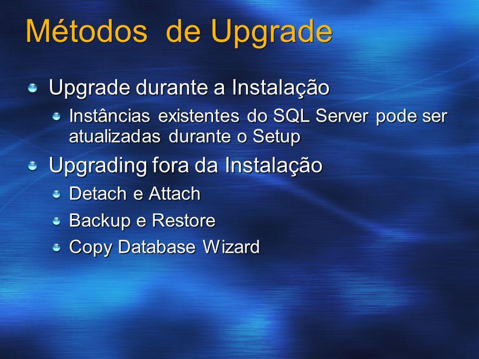Métodos de Upgrade Upgrade durante a Instalação Instâncias existentes do SQL Server pode ser atualizadas durante o Setup Upgrading fora da Instalação