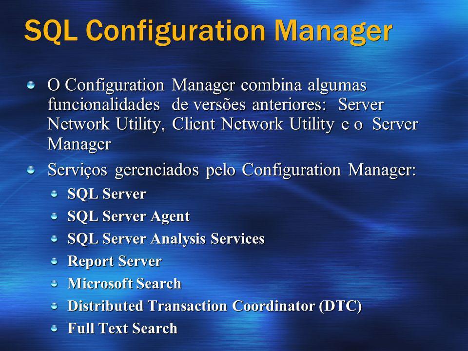 SQL Configuration Manager O Configuration Manager combina algumas funcionalidades de versões anteriores: Server Network Utility, Client Network Utilit
