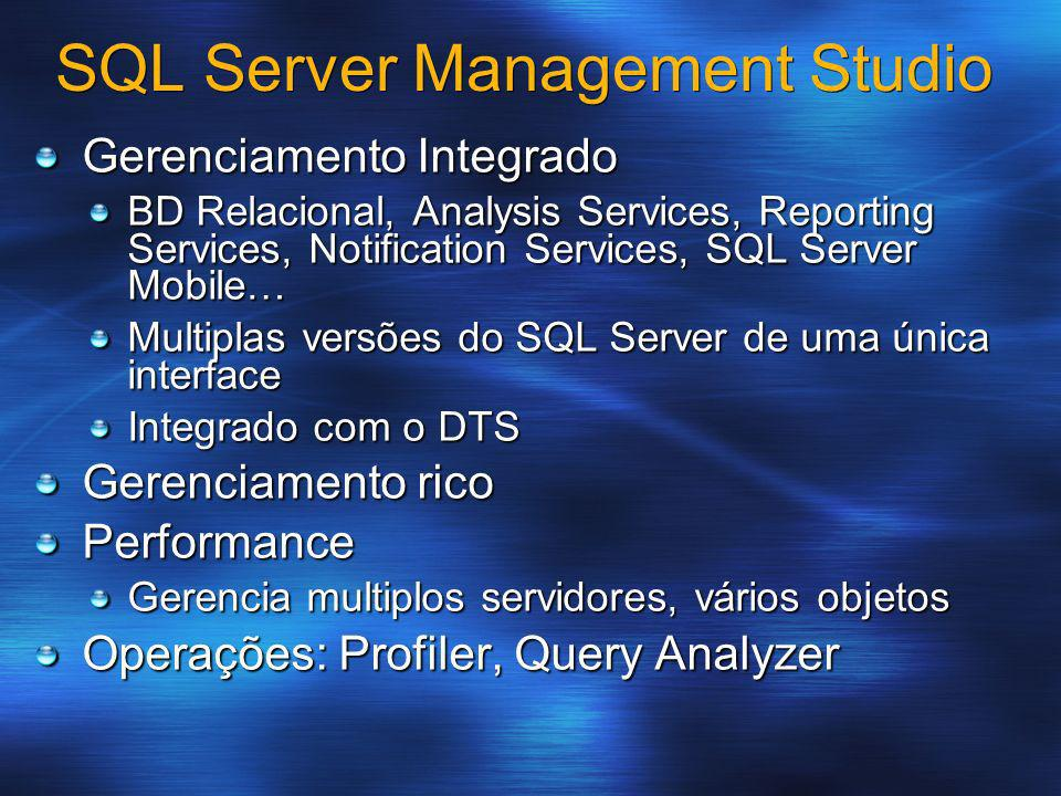 SQL Server Management Studio Gerenciamento Integrado BD Relacional, Analysis Services, Reporting Services, Notification Services, SQL Server Mobile… M