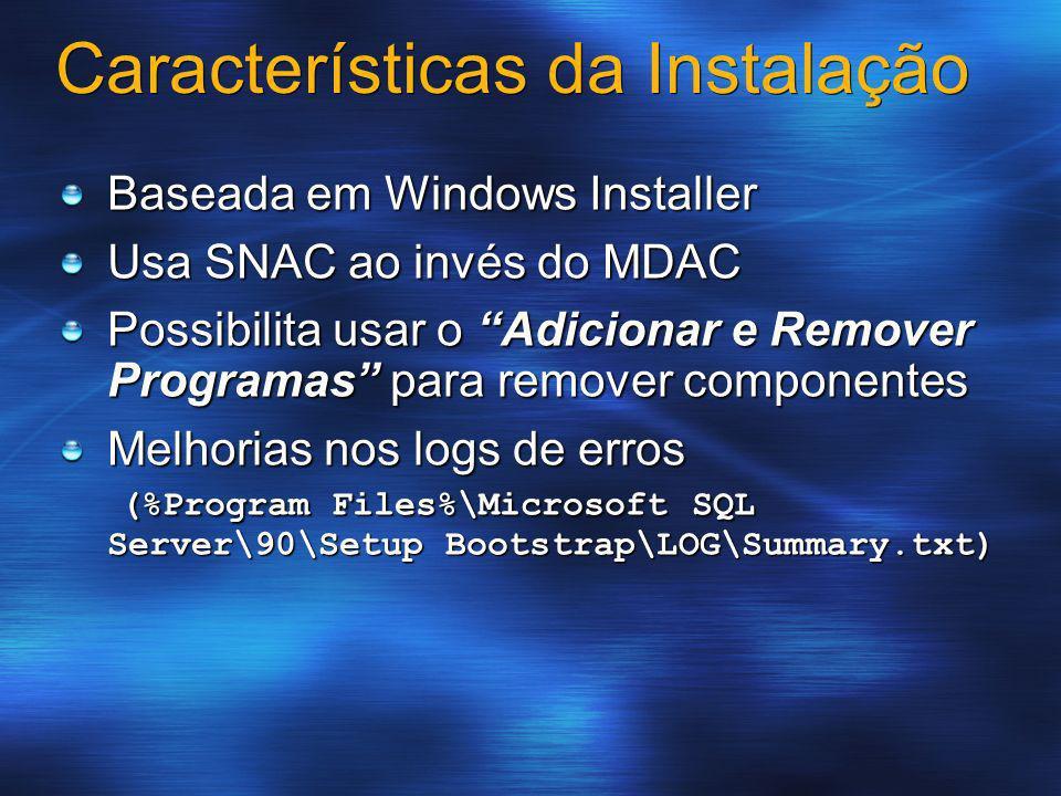 Características da Instalação Baseada em Windows Installer Usa SNAC ao invés do MDAC Possibilita usar o Adicionar e Remover Programas para remover com