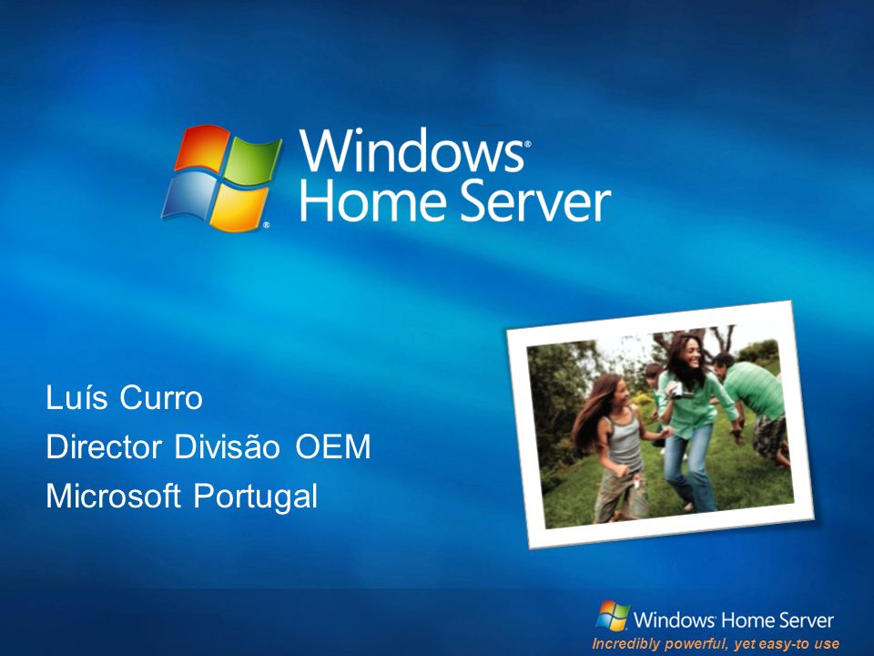 Incredibly powerful, yet easy-to use Luís Curro Director Divisão OEM Microsoft Portugal