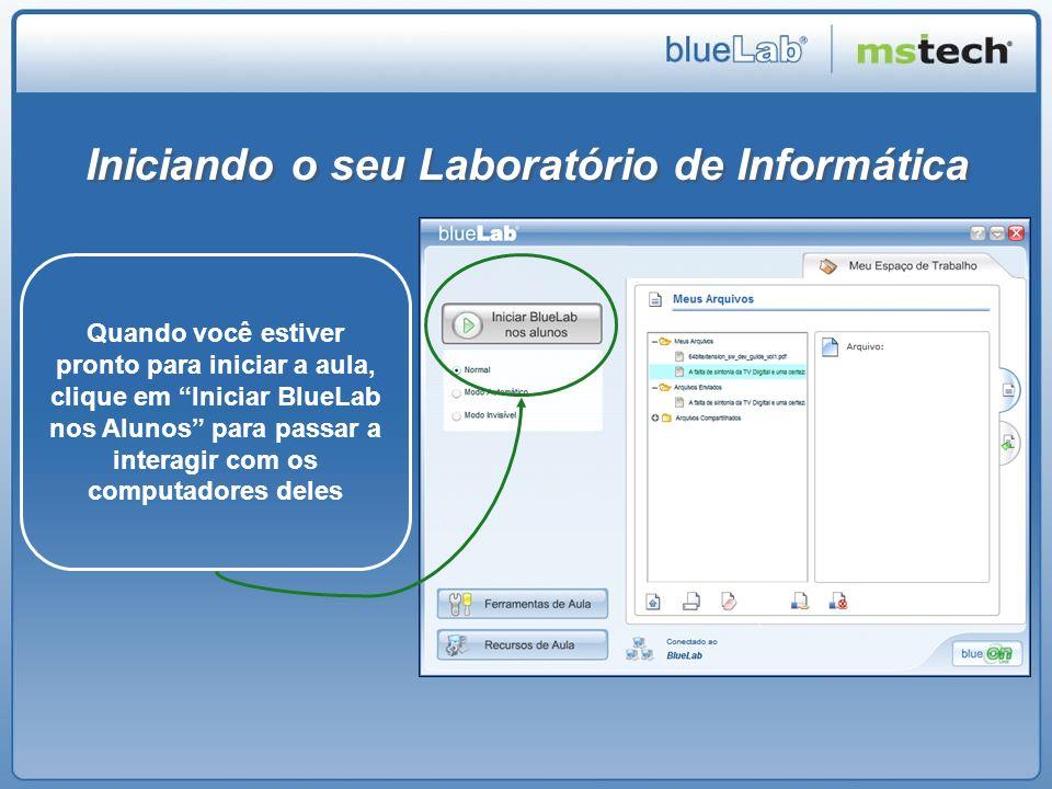 Iniciando o seu Laboratório de Informática Quando você estiver pronto para iniciar a aula, clique em Iniciar BlueLab nos Alunos para passar a interagi