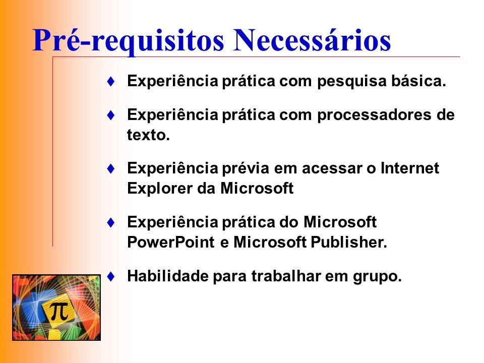 Pré-requisitos Necessários Experiência prática com pesquisa básica. Experiência prática com processadores de texto. Experiência prévia em acessar o In