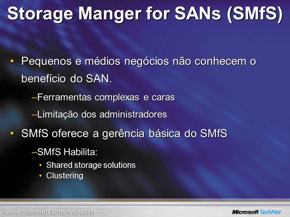 Storage Manger for SANs (SMfS) Pequenos e médios negócios não conhecem o benefício do SAN.Pequenos e médios negócios não conhecem o benefício do SAN.