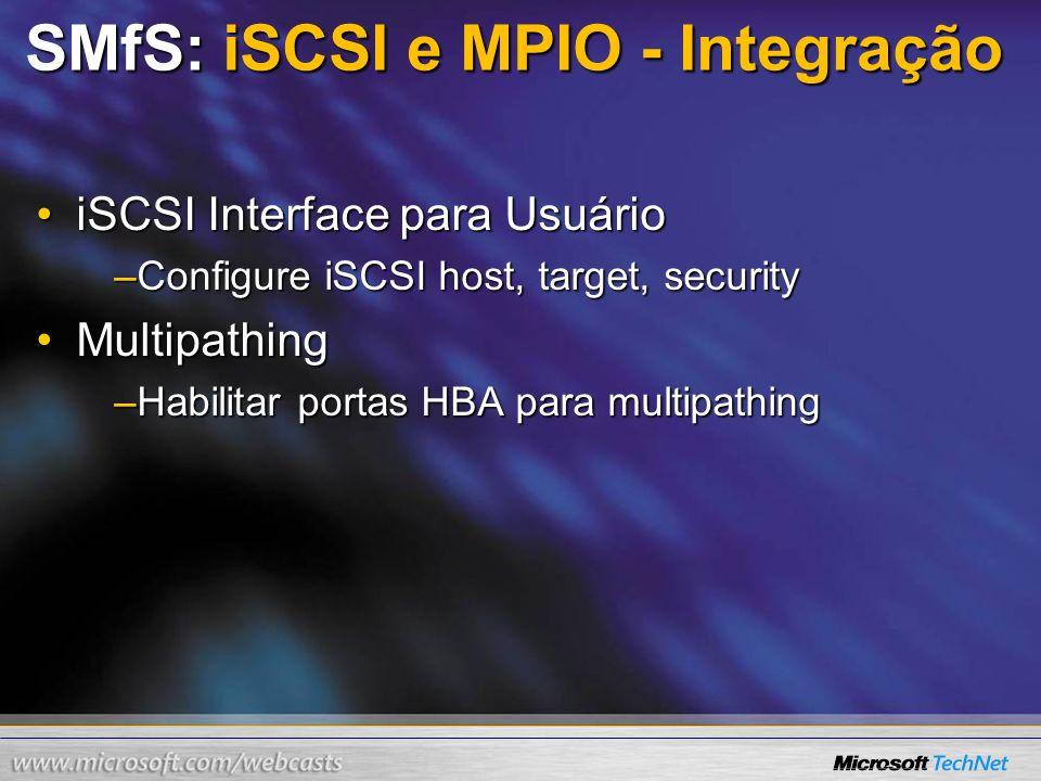 SMfS: iSCSI e MPIO - Integração iSCSI Interface para UsuárioiSCSI Interface para Usuário –Configure iSCSI host, target, security MultipathingMultipath