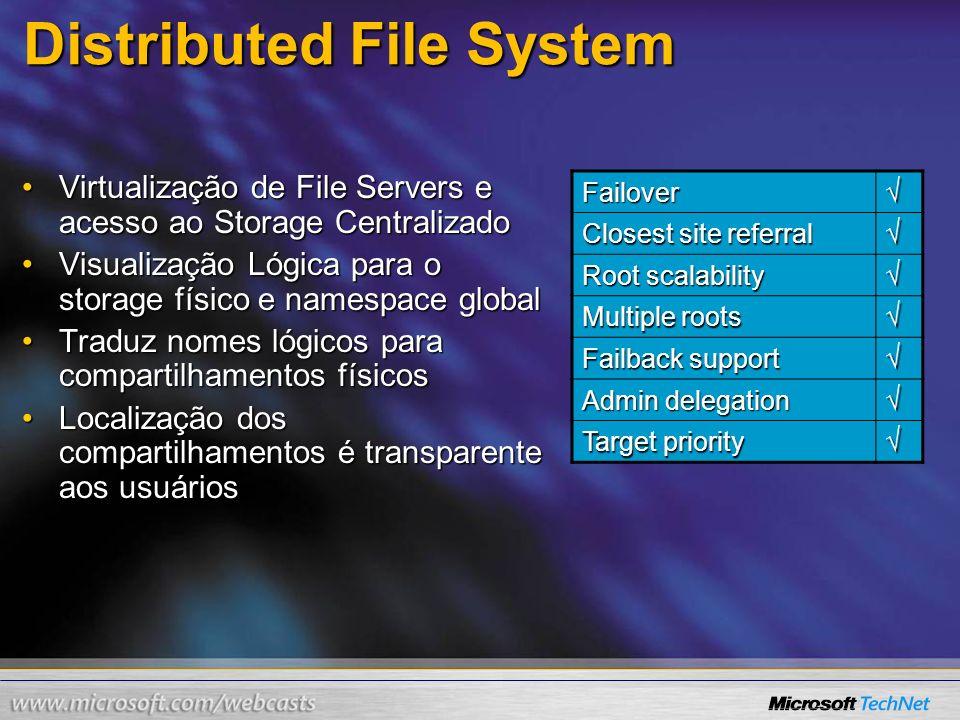 Distributed File System Virtualização de File Servers e acesso ao Storage CentralizadoVirtualização de File Servers e acesso ao Storage Centralizado V