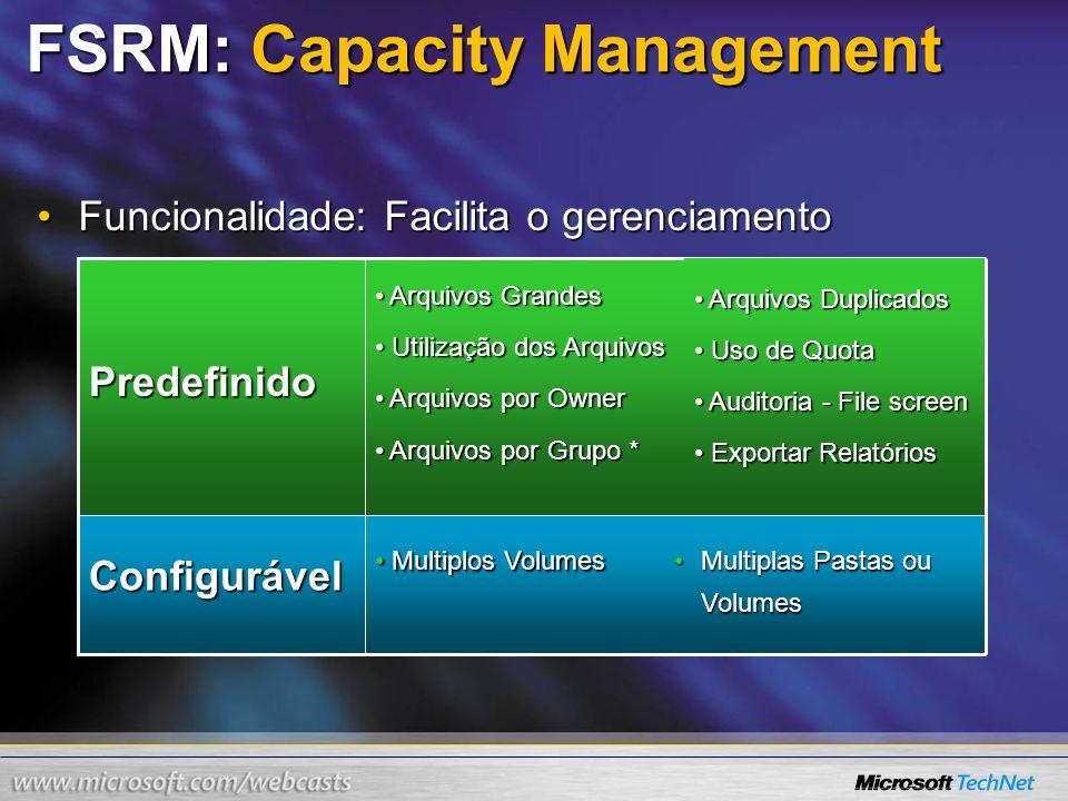 FSRM: Capacity Management Funcionalidade: Facilita o gerenciamentoFuncionalidade: Facilita o gerenciamento Multiplas Pastas ou VolumesMultiplas Pastas