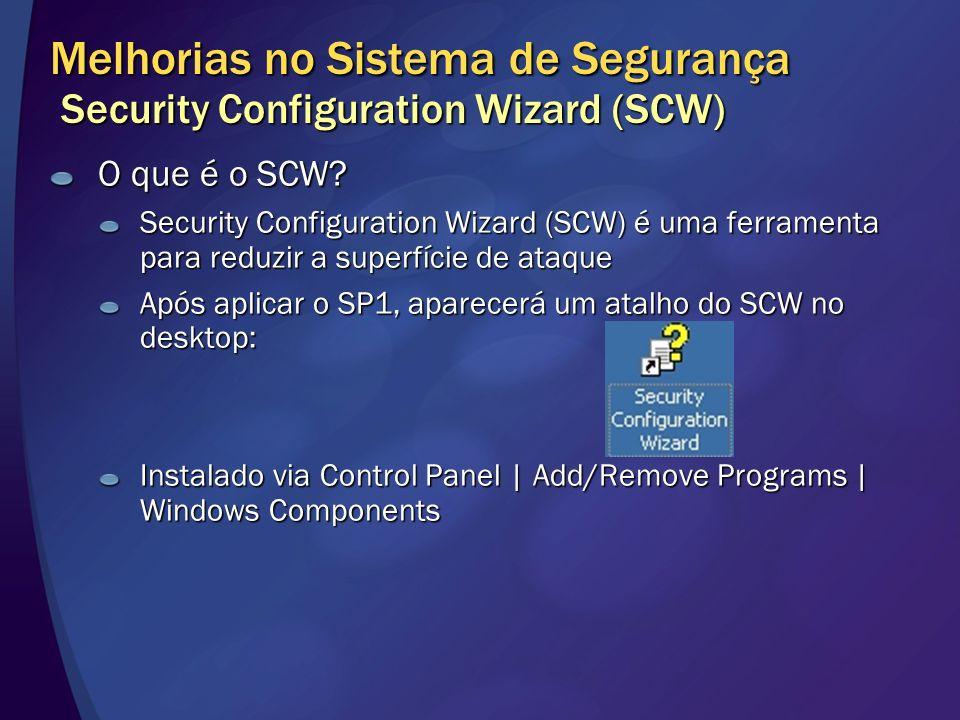 Melhorias no Sistema de Segurança Security Configuration Wizard (SCW) O que é o SCW? Security Configuration Wizard (SCW) é uma ferramenta para reduzir