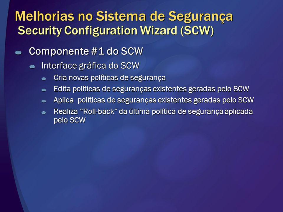 Melhorias no Sistema de Segurança Security Configuration Wizard (SCW) Componente #1 do SCW Interface gráfica do SCW Cria novas políticas de segurança