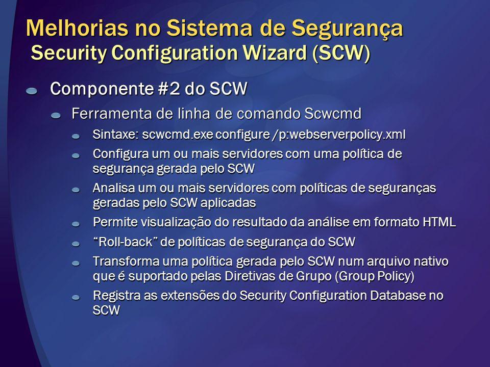 Melhorias no Sistema de Segurança Security Configuration Wizard (SCW) Componente #2 do SCW Ferramenta de linha de comando Scwcmd Sintaxe: scwcmd.exe c