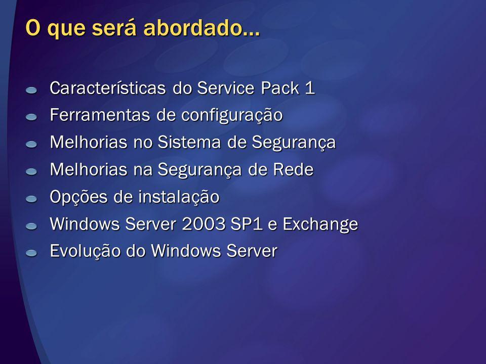 O que será abordado... Características do Service Pack 1 Ferramentas de configuração Melhorias no Sistema de Segurança Melhorias na Segurança de Rede