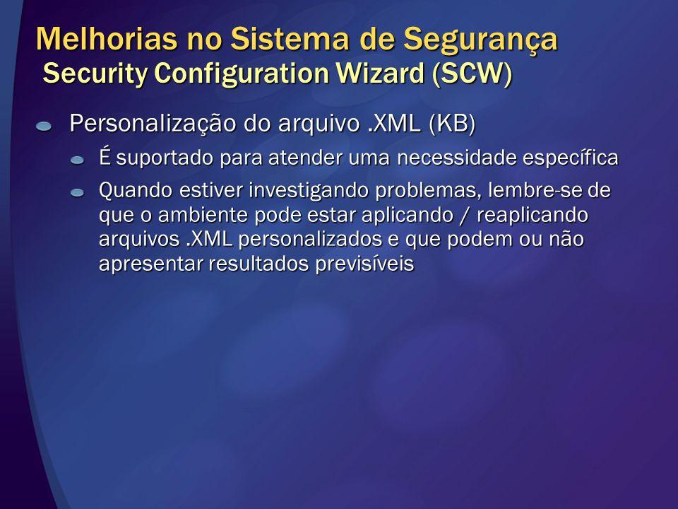 Melhorias no Sistema de Segurança Security Configuration Wizard (SCW) Personalização do arquivo.XML (KB) É suportado para atender uma necessidade espe