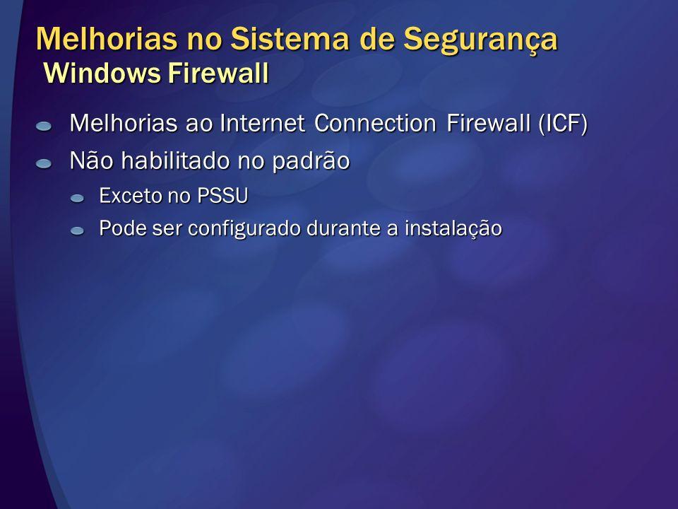 Melhorias no Sistema de Segurança Windows Firewall Melhorias ao Internet Connection Firewall (ICF) Não habilitado no padrão Exceto no PSSU Pode ser co