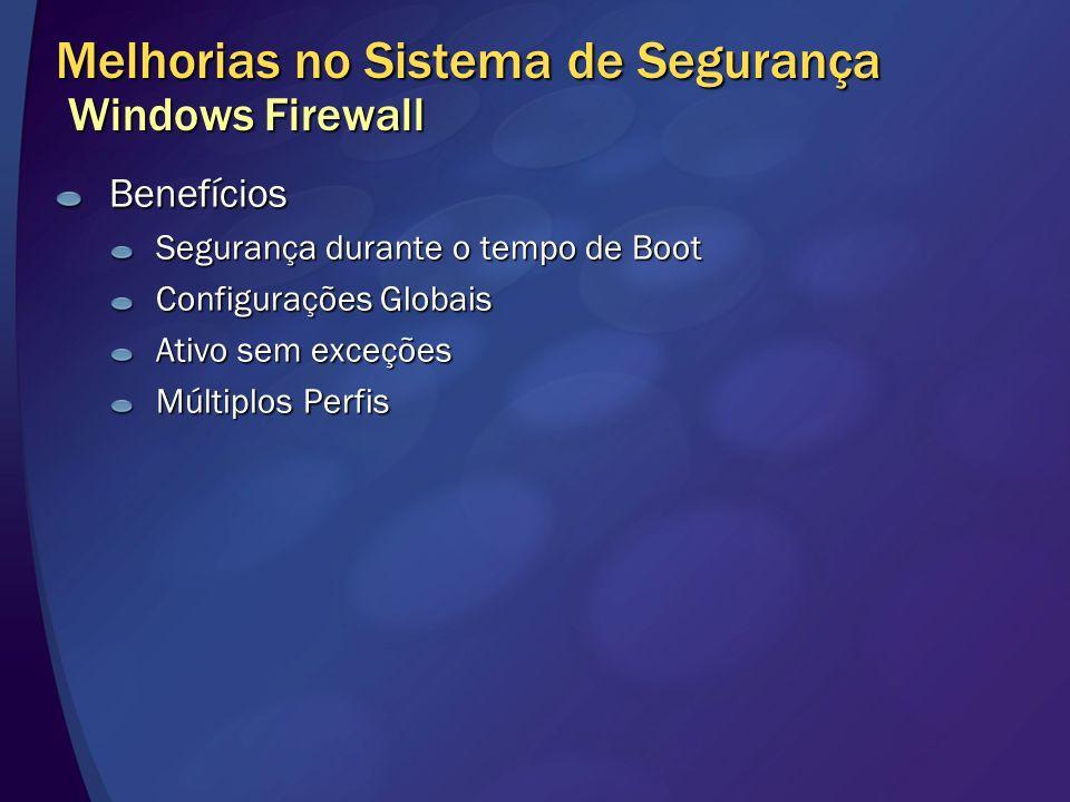 Melhorias no Sistema de Segurança Windows Firewall Benefícios Segurança durante o tempo de Boot Configurações Globais Ativo sem exceções Múltiplos Per