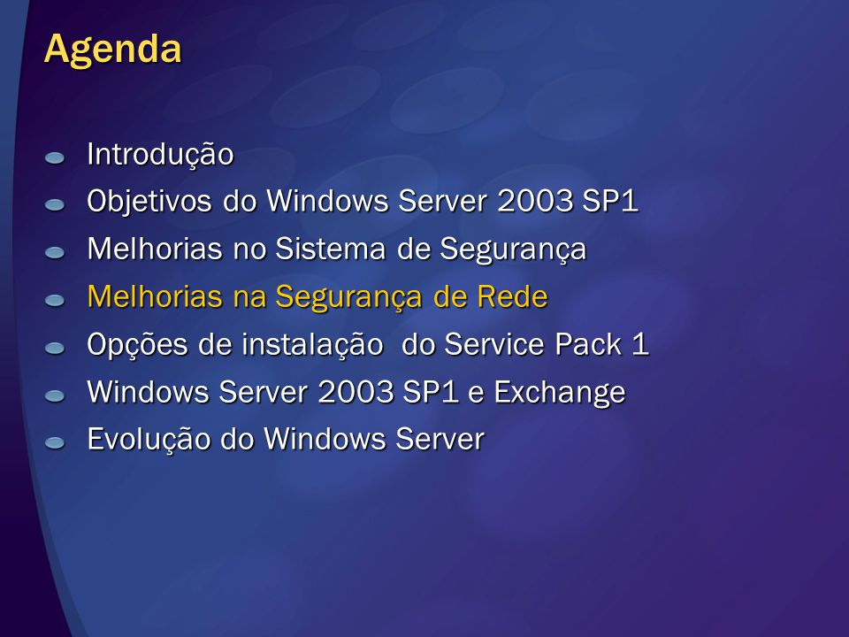 Agenda Introdução Objetivos do Windows Server 2003 SP1 Melhorias no Sistema de Segurança Melhorias na Segurança de Rede Opções de instalação do Servic