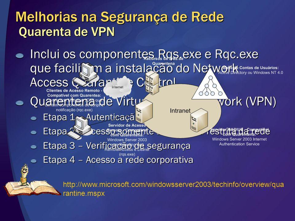 Melhorias na Segurança de Rede Quarenta de VPN Inclui os componentes Rqs.exe e Rqc.exe que facilitam a instalação do Network Access Quarantine Control