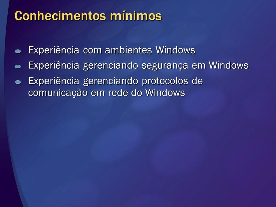 Conhecimentos mínimos Experiência com ambientes Windows Experiência gerenciando segurança em Windows Experiência gerenciando protocolos de comunicação