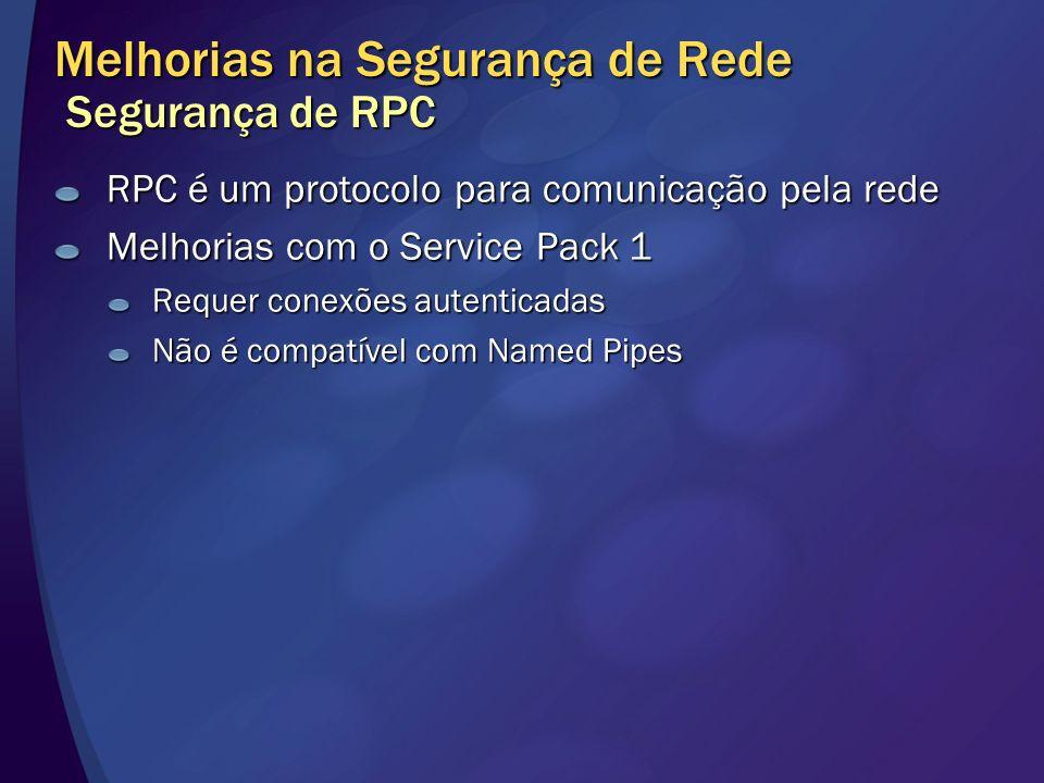 Melhorias na Segurança de Rede Segurança de RPC RPC é um protocolo para comunicação pela rede Melhorias com o Service Pack 1 Requer conexões autentica