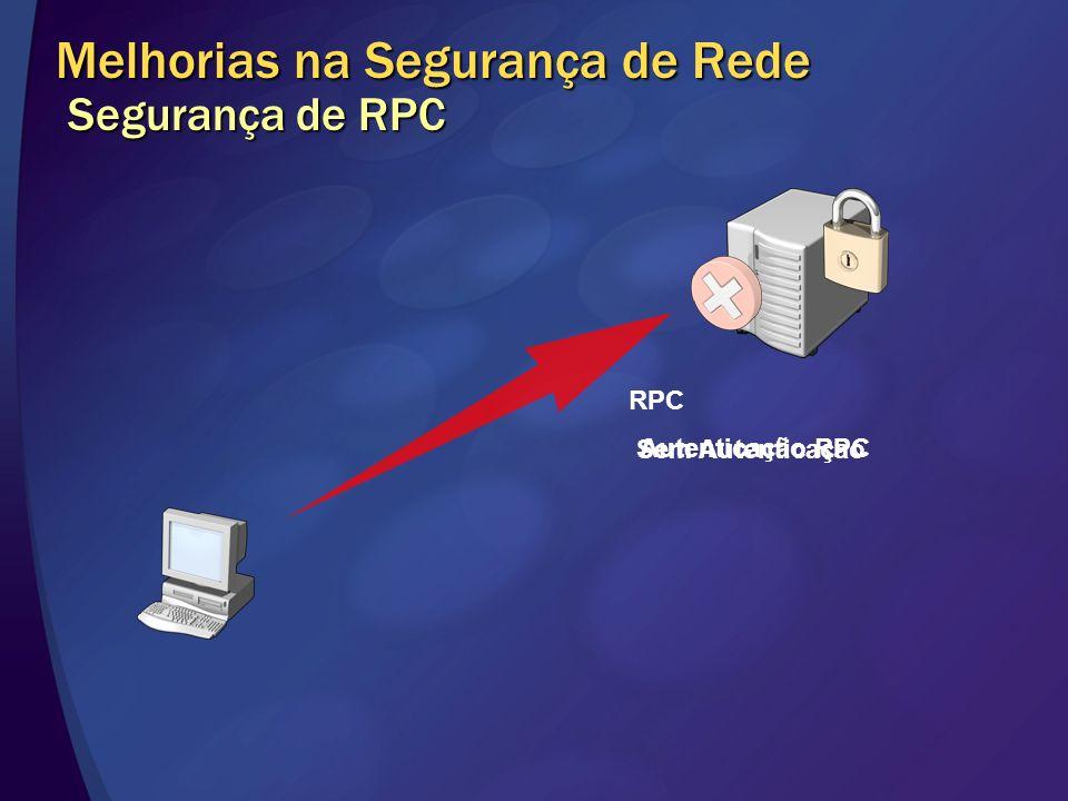 Melhorias na Segurança de Rede Segurança de RPC RPC Sem Autenticação Autenticação RPC