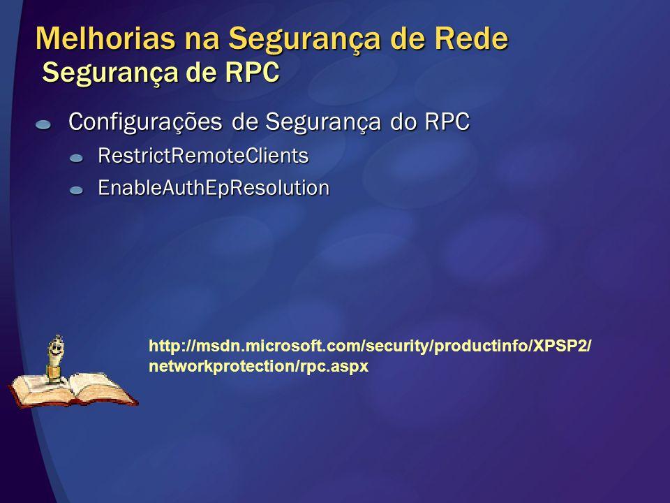 Melhorias na Segurança de Rede Segurança de RPC Configurações de Segurança do RPC RestrictRemoteClientsEnableAuthEpResolution http://msdn.microsoft.co