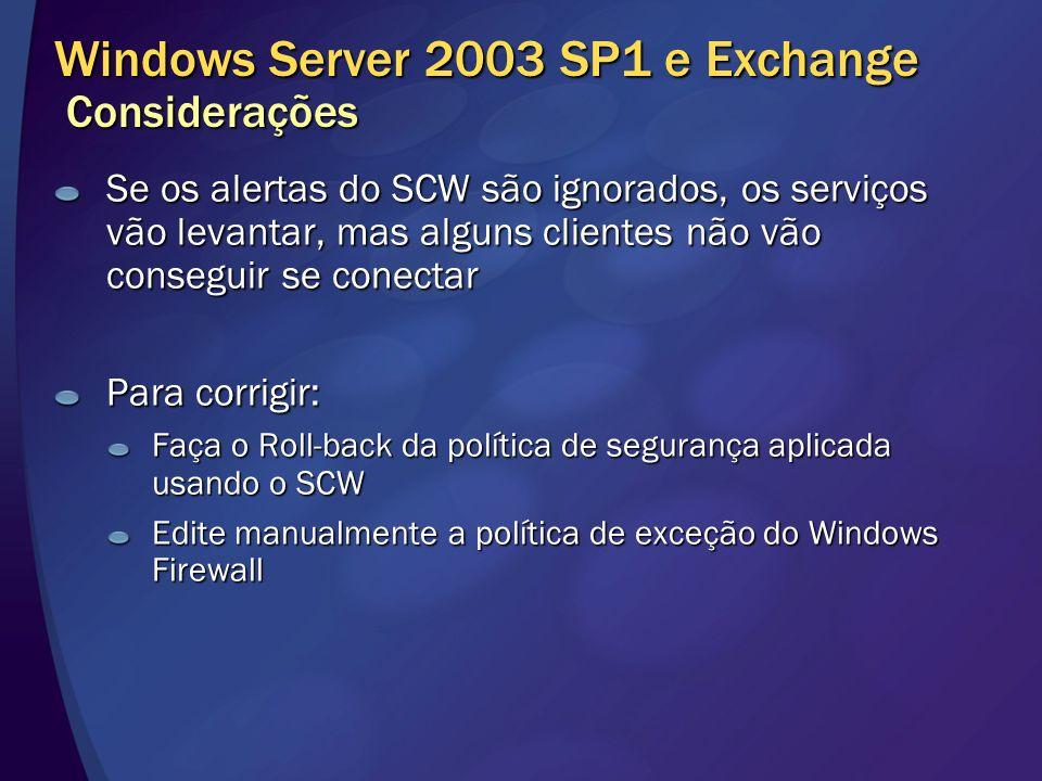 Windows Server 2003 SP1 e Exchange Considerações Se os alertas do SCW são ignorados, os serviços vão levantar, mas alguns clientes não vão conseguir s