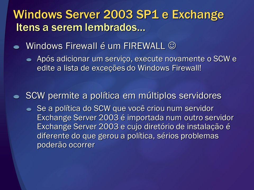 Windows Server 2003 SP1 e Exchange Itens a serem lembrados… Windows Firewall é um FIREWALL Windows Firewall é um FIREWALL Após adicionar um serviço, e