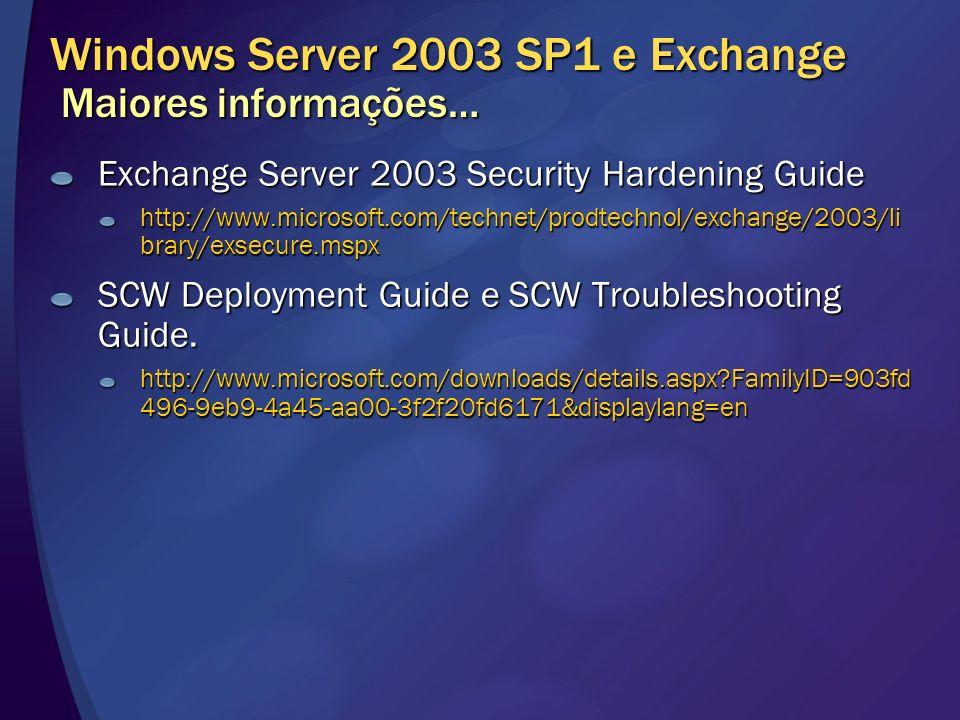 Windows Server 2003 SP1 e Exchange Maiores informações… Exchange Server 2003 Security Hardening Guide http://www.microsoft.com/technet/prodtechnol/exc