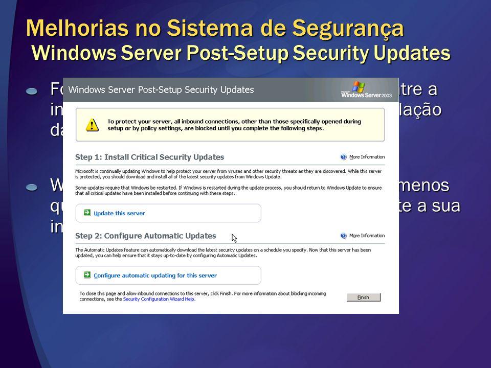 Melhorias no Sistema de Segurança Windows Server Post-Setup Security Updates Fornece proteção do servidor no período entre a instalação do sistema ope