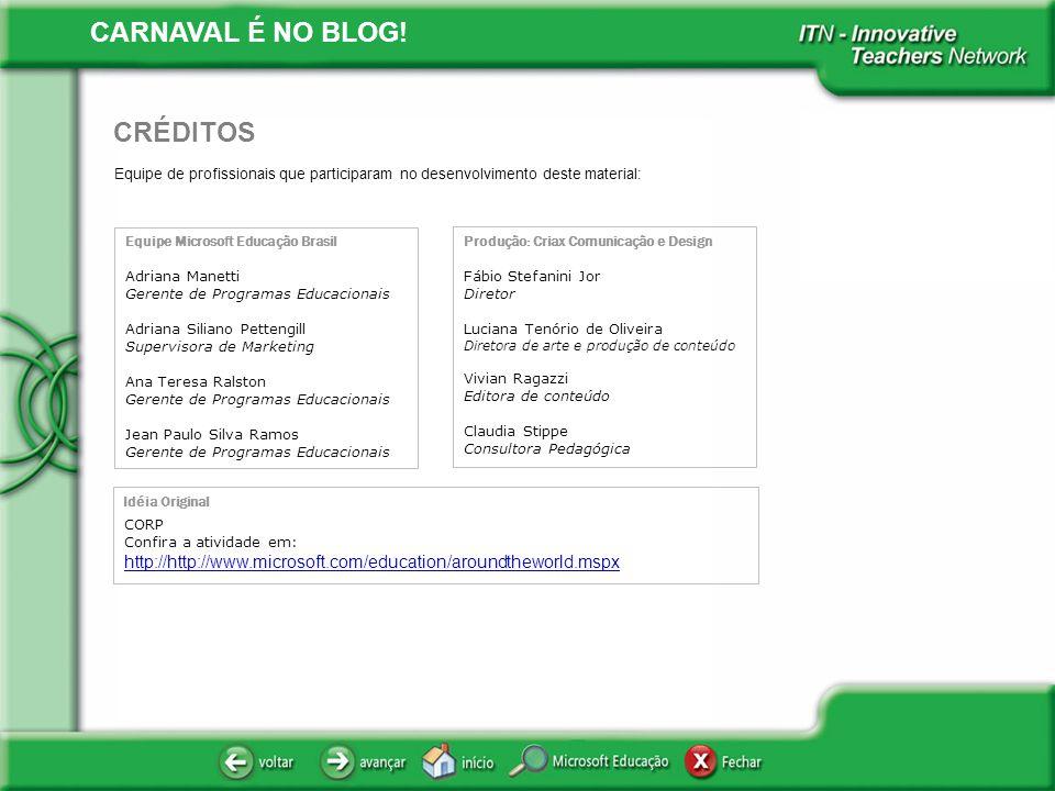 CARNAVAL É NO BLOG! Equipe de profissionais que participaram no desenvolvimento deste material: CRÉDITOS Equipe Microsoft Educação Brasil Adriana Mane