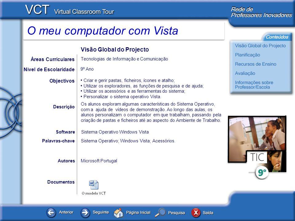 O meu computador com Vista Documentos AutoresMicrosoft Portugal Criar e gerir pastas, ficheiros, ícones e atalho; Utilizar os exploradores, as funções