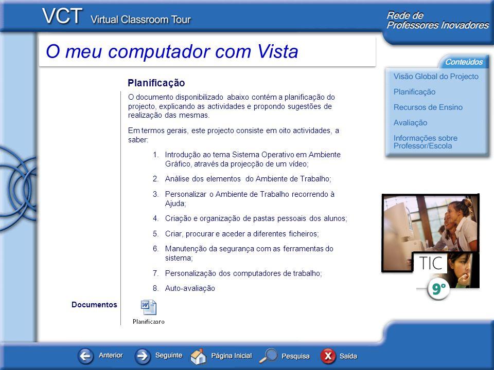 O meu computador com Vista Planificação O documento disponibilizado abaixo contém a planificação do projecto, explicando as actividades e propondo sug