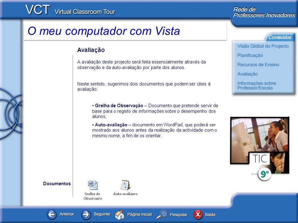 O meu computador com Vista Avaliação A avaliação deste projecto será feita essencialmente através da observação e da auto-avaliação por parte dos alun