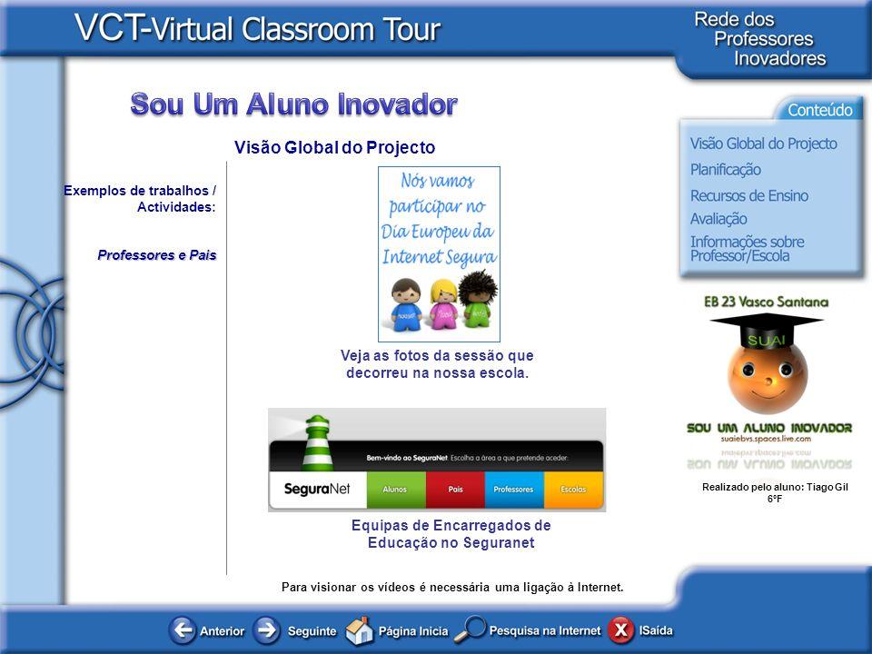 Realizado pelo aluno: Tiago Gil 6ºF Exemplos de trabalhos / Actividades: Professores e Pais Visão Global do Projecto Para visionar os vídeos é necessá