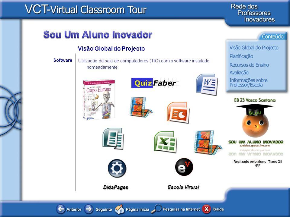 Realizado pelo aluno: Tiago Gil 6ºF Utilização da sala de computadores (TIC) com o software instalado, nomeadamente: Software Visão Global do Projecto
