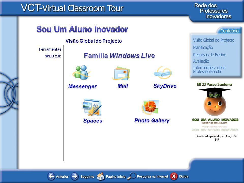 Realizado pelo aluno: Tiago Gil 6ºF Ferramentas WEB 2.0: Visão Global do ProjectoSpaces Família Windows Live Messenger Mail Photo Gallery SkyDrive