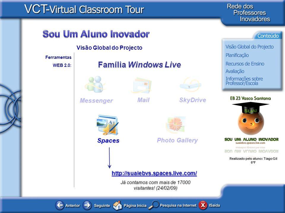 Realizado pelo aluno: Tiago Gil 6ºF Ferramentas WEB 2.0: Visão Global do ProjectoSpaces Família Windows Live Messenger Mail Photo Gallery SkyDrive htt
