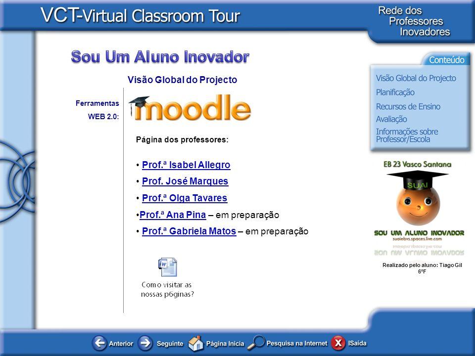 Realizado pelo aluno: Tiago Gil 6ºF Ferramentas WEB 2.0: Visão Global do Projecto Página dos professores: Prof.ª Isabel Allegro Prof. José Marques Pro