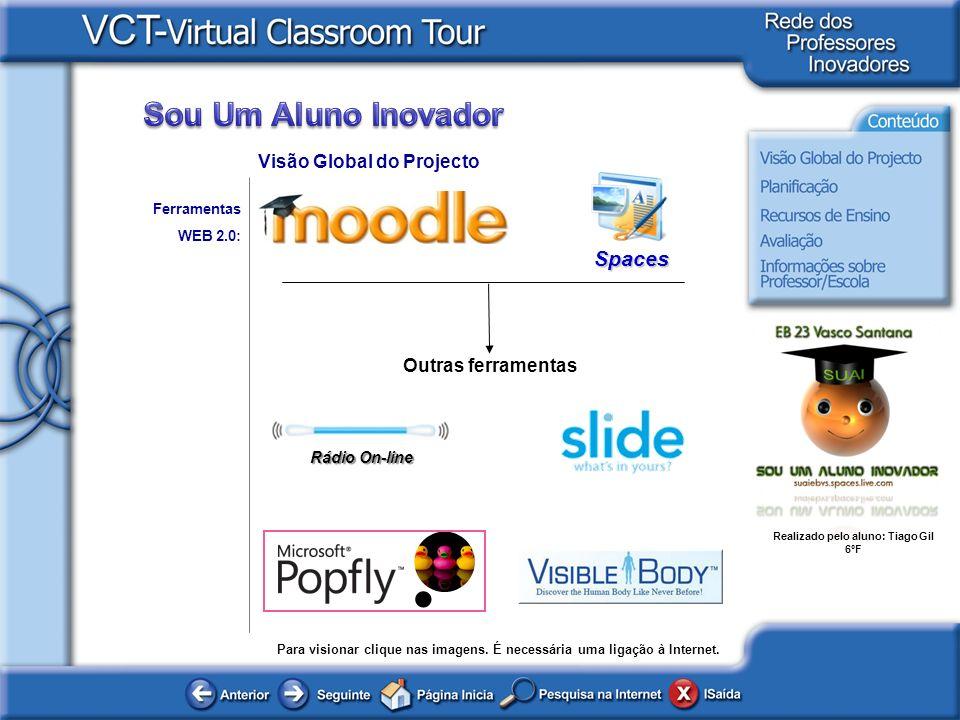 Realizado pelo aluno: Tiago Gil 6ºF Ferramentas WEB 2.0: Visão Global do Projecto Outras ferramentas Spaces Rádio On-line Para visionar clique nas ima