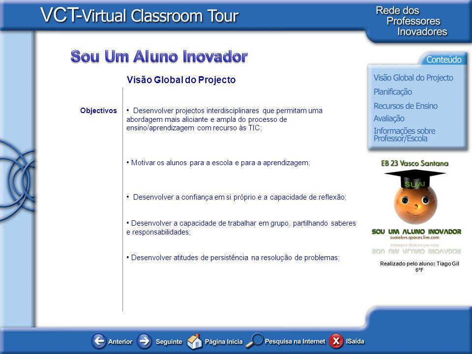 Realizado pelo aluno: Tiago Gil 6ºF Desenvolver projectos interdisciplinares que permitam uma abordagem mais aliciante e ampla do processo de ensino/a